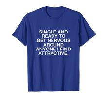 Afbeelding in Gallery-weergave laden, Single And Ready To Get Nervous T Shirt Men Women