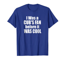 Afbeelding in Gallery-weergave laden, I Was A Cub's Fan Before It Was Cool Funny T-Shirt
