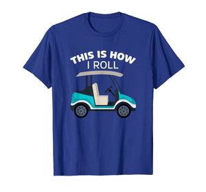 This Is How I Roll Golf Cart Funny T-Shirt