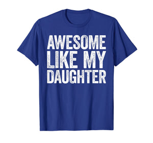 Awesome Like My Daughter T-Shirt Parents' Day Gift