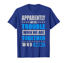 Afbeelding in Gallery-weergave laden, Apparently We're Trouble When We Are Together Shirts