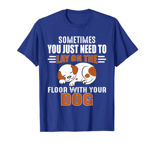 Cute Dog Quotes - Lay on the floor with your dog