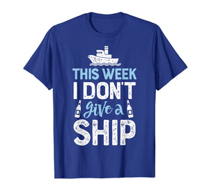 This Week I Don't Give A Ship T shirt Cruise Trip Vacation