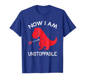 Now I'm Unstoppable - Funny T-Rex Dinosaur T-Shirt