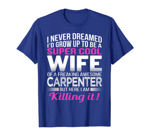 Carpenter's Wife T Shirt Funny Gift for Wife of Carpenter
