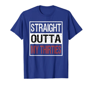 Straight Outta My Thirties Shirt, 40th Birthday 40 Years Old