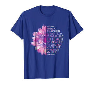 I Was Born To Be A Teacher Shirt Purple flower T-shirt