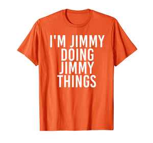 I'M JIMMY DOING JIMMY THINGS Shirt Funny Christmas Gift Idea