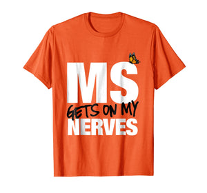 Multiple Sclerosis Gets on my Nerves MS Awareness T-Shirt