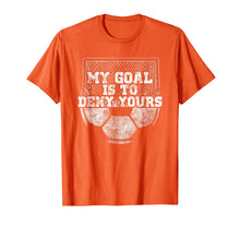 Afbeelding in Gallery-weergave laden, My Goal Is To Deny Yours Cute Soccer Goalie Keeper T Shirt