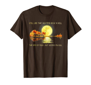 Still Like That Old-Time Rock 'N' Roll Tshirt - Hippie Gift