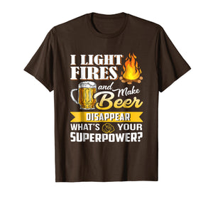 I Light Fires & Make Beer Disappear - Funny Camping T-Shirt