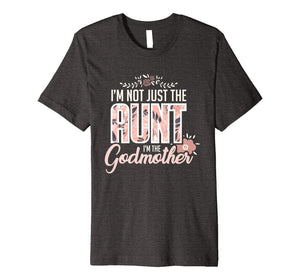 I'm Not Just The Aunt I'm The Godmother Funny T-Shirt