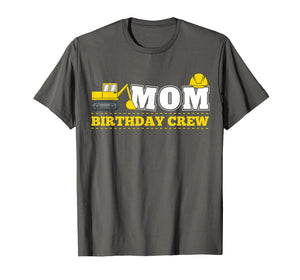 Mom Birthday Crew Construction Birthday Party Theme T Shirt