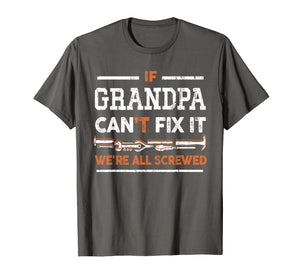 Mens If Grandpa Can't Fix It We're All Screwed Cool T-Shirt