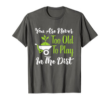 Afbeelding in Gallery-weergave laden, Never Too Old To Play In The Dirt Funny Gardening T-Shirt