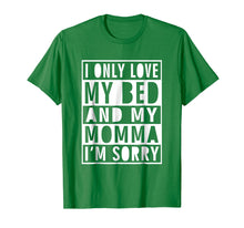Afbeelding in Gallery-weergave laden, I Only Love My Bed And My Momma I'm Sorry Shirt