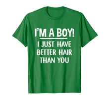 Afbeelding in Gallery-weergave laden, I'm A Boy I Just Have Better Hair Than You Shirt