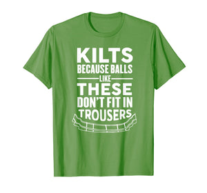 It's A Kilt Balls Like These Don't Fit in Trousers T-Shirt