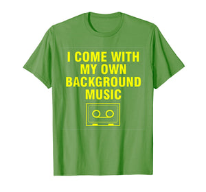 I Come With My Own Background Music T-Shirt