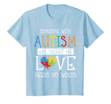 Afbeelding in Gallery-weergave laden, Someone with Autism Has Taught Me Love Needs No Words Tshirt