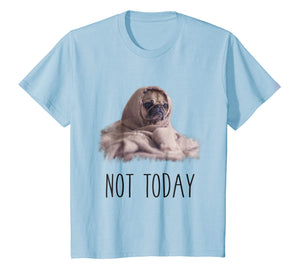 Not Today Pug T-Shirt | Funny Cute Blanket Dog Tee