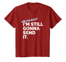 Afbeelding in Gallery-weergave laden, Are You Silly? I'm Still Gonna Send It T Shirt