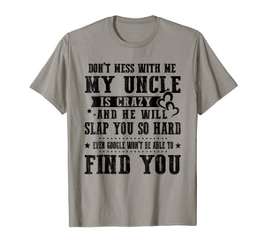 Don't Mess With Me My Uncle Is Crazy T-Shirt gift Family Tee