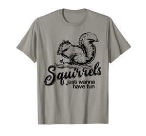 Squirrels just wanna have fun, novelty shirt