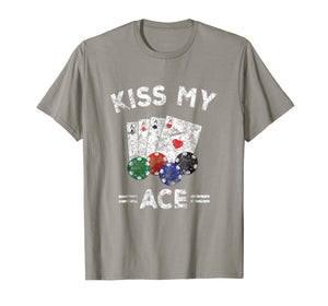 Poker Gift TShirt Funny Kiss My ACE Distressed