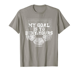 My Goal Is To Deny Yours Cute Soccer Goalie Keeper T Shirt