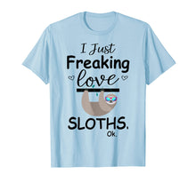 Afbeelding in Gallery-weergave laden, I Just Freaking Love Sloths, Ok | Cute Sloth T Shirt Gifts