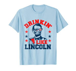 Drinkin' Like Lincoln (funny 4th of July party shirt)