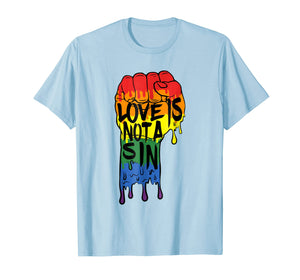 Love Is Not a Sin - LGBT Gay Pride T Shirt Rainbow Flag Tee