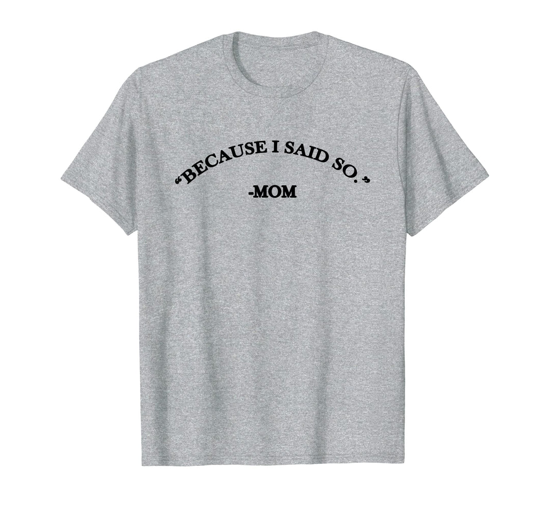 Because I Said So Mom T-Shirt