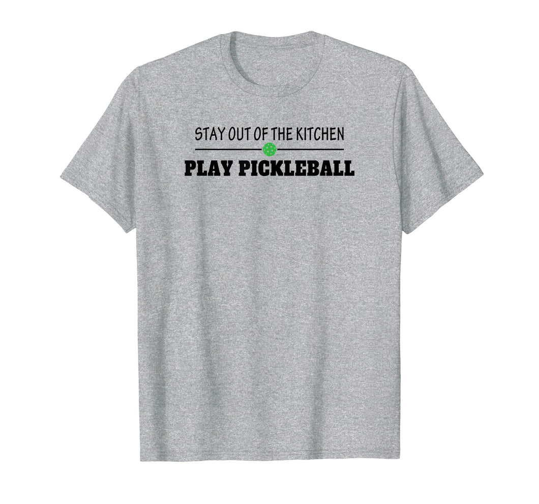 Stay Out of the Kitchen Play Pickleball Funny T Shirt