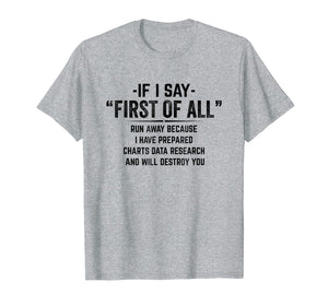 If I Say First of All Run Away Funny Debate T-Shirt