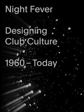 Afbeelding in Gallery-weergave laden, Night Fever. A Design History of Club Culture