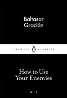 How to Use Your Enemies / Baltasar Gracian