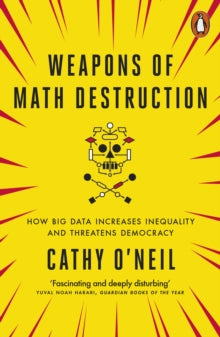 Weapons of Math Destruction / Cathy O'Neil