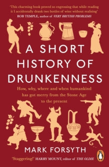 A Short History of Drunkenness / Mark Forsyth