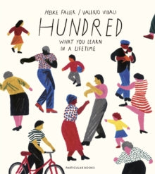 Hundred: What You Learn in a Lifetime / Heike Faller, Valerio Vidali