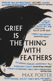 Grief Is the Thing with Feathers / Max Porter