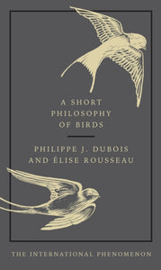 A Short Philosophy of Birds / Philippe J. Dubois