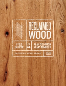 Reclaimed Wood: A Field Guide / Alan Solomon
