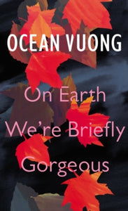 On Earth We're Briefly Gorgeous / Ocean Vuong