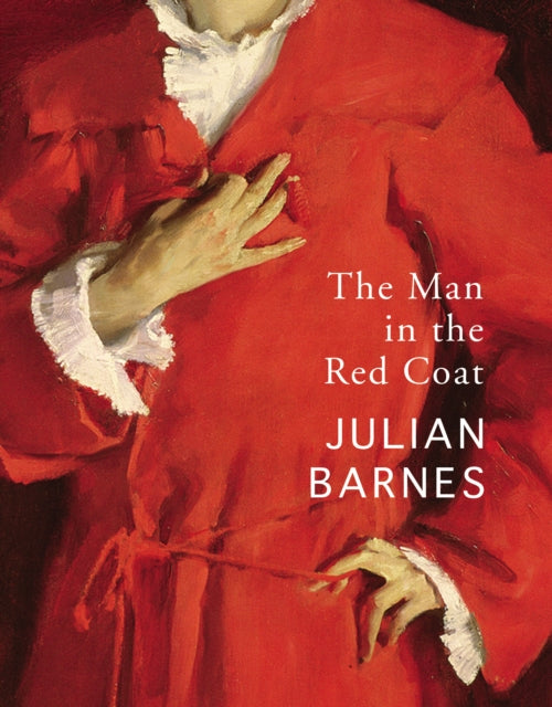 The Man in the Red Coat / Julian Barnes