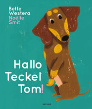 Afbeelding in Gallery-weergave laden, Hallo teckel Tom! / Bette Westera