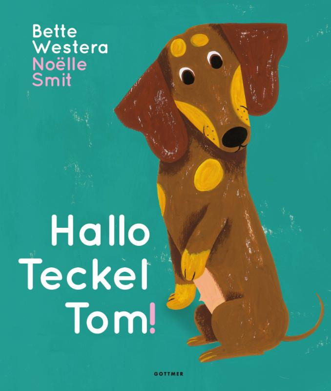 Hallo teckel Tom! / Bette Westera