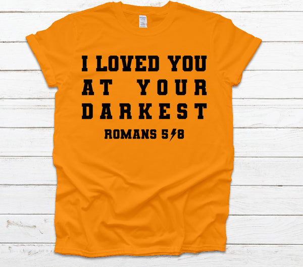I loved you at your darkest tee